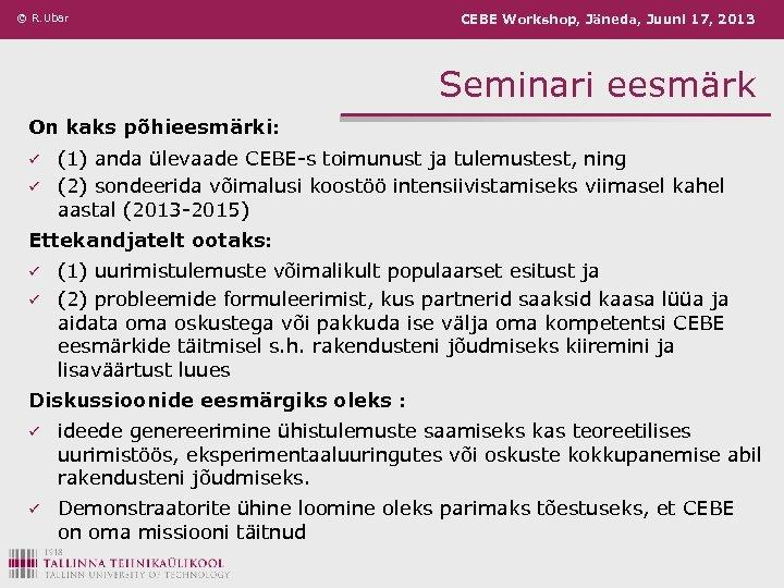 © R. Ubar CEBE Workshop, Jäneda, Juuni 17, 2013 Seminari eesmärk On kaks põhieesmärki: