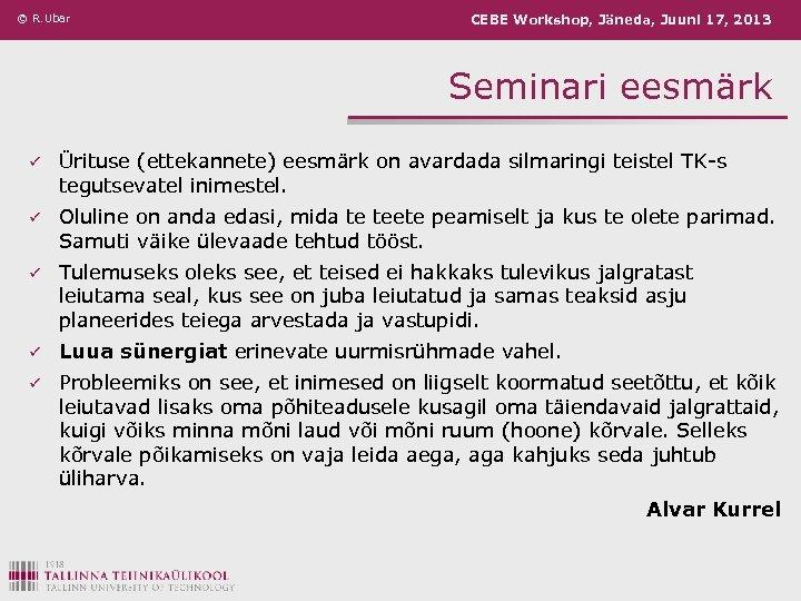 © R. Ubar CEBE Workshop, Jäneda, Juuni 17, 2013 Seminari eesmärk ü Ürituse (ettekannete)