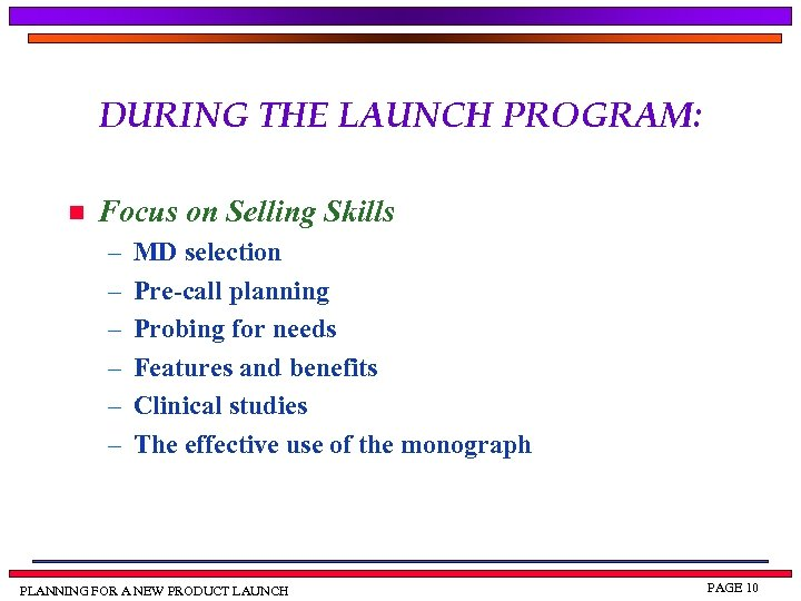 DURING THE LAUNCH PROGRAM: n Focus on Selling Skills – – – MD selection