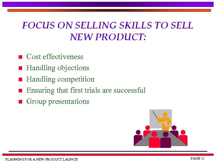 FOCUS ON SELLING SKILLS TO SELL NEW PRODUCT: n n n Cost effectiveness Handling