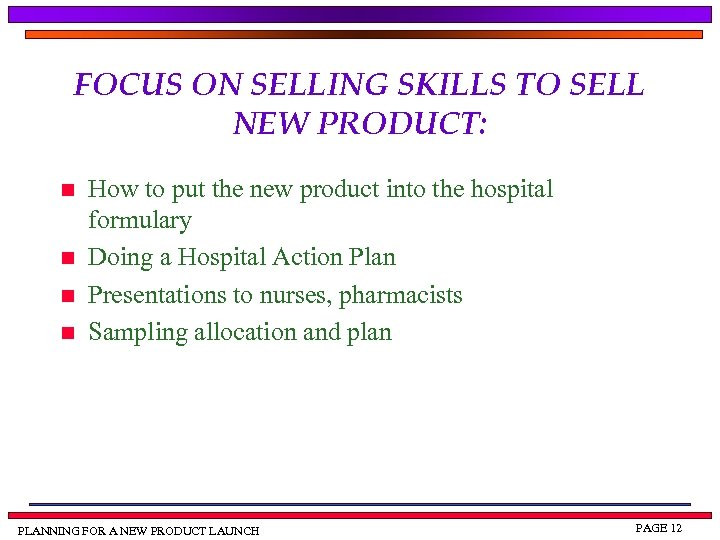 FOCUS ON SELLING SKILLS TO SELL NEW PRODUCT: n n How to put the