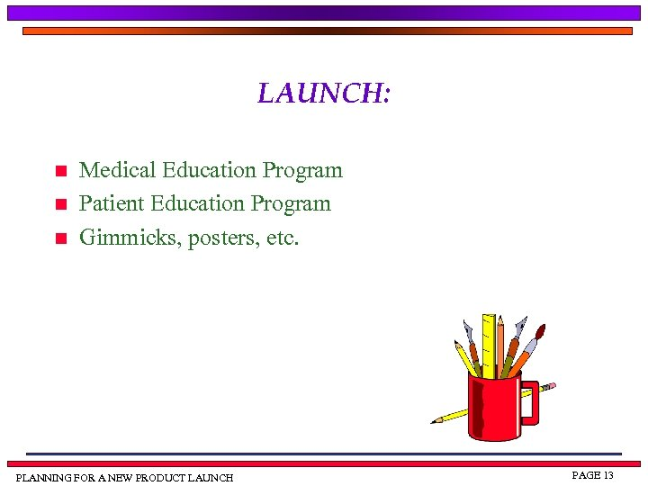 LAUNCH: n n n Medical Education Program Patient Education Program Gimmicks, posters, etc. PLANNING