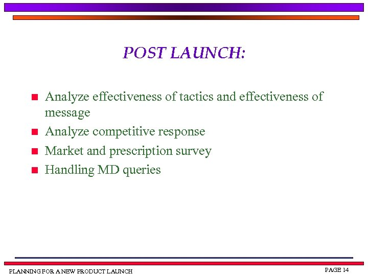 POST LAUNCH: n n Analyze effectiveness of tactics and effectiveness of message Analyze competitive