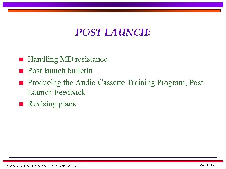 POST LAUNCH: n n Handling MD resistance Post launch bulletin Producing the Audio Cassette