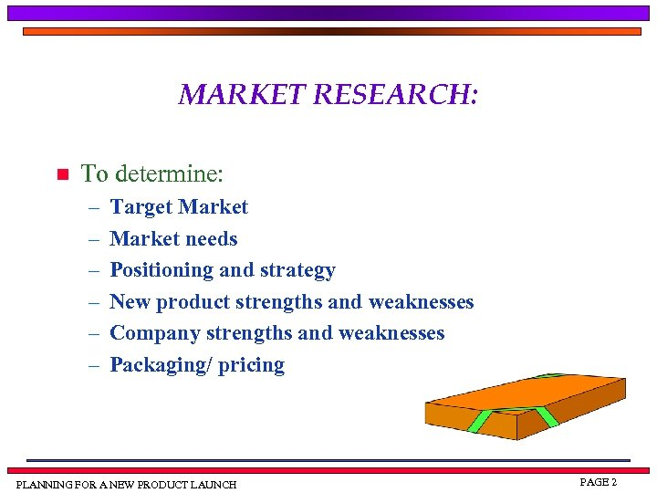 MARKET RESEARCH: n To determine: – – – Target Market needs Positioning and strategy