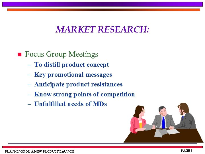 MARKET RESEARCH: n Focus Group Meetings – – – To distill product concept Key