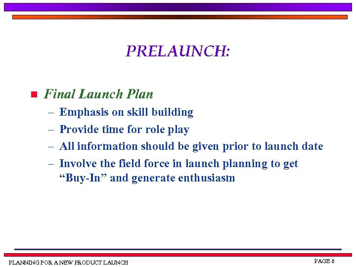 PRELAUNCH: n Final Launch Plan – – Emphasis on skill building Provide time for