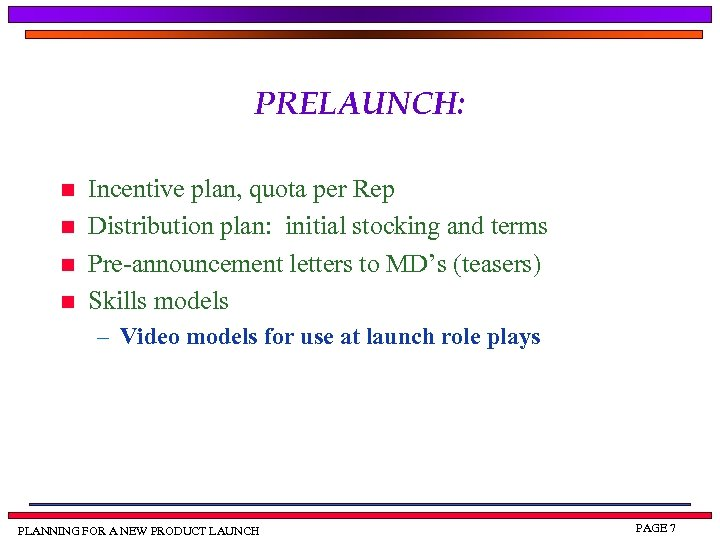 PRELAUNCH: n n Incentive plan, quota per Rep Distribution plan: initial stocking and terms