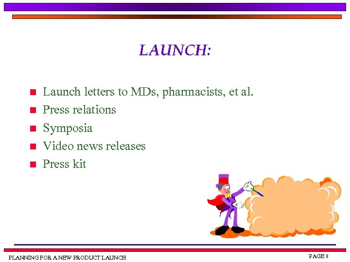 LAUNCH: n n n Launch letters to MDs, pharmacists, et al. Press relations Symposia