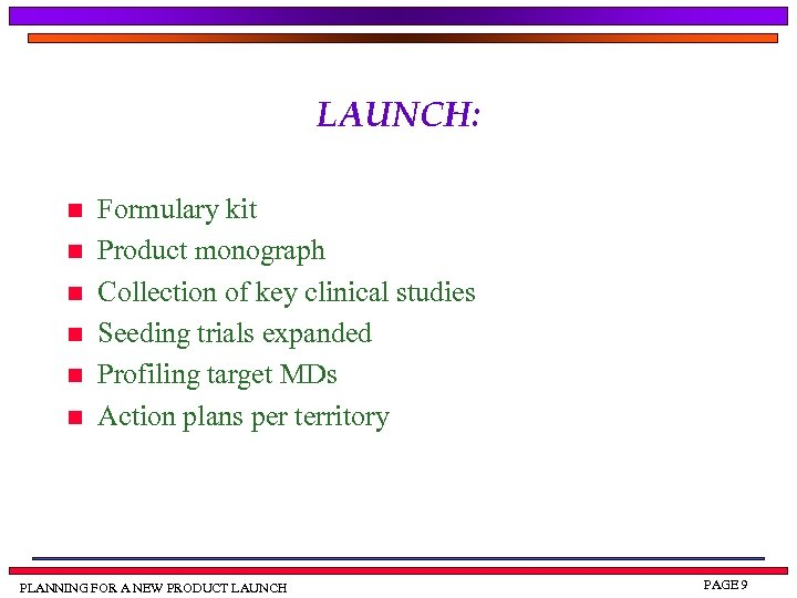 LAUNCH: n n n Formulary kit Product monograph Collection of key clinical studies Seeding