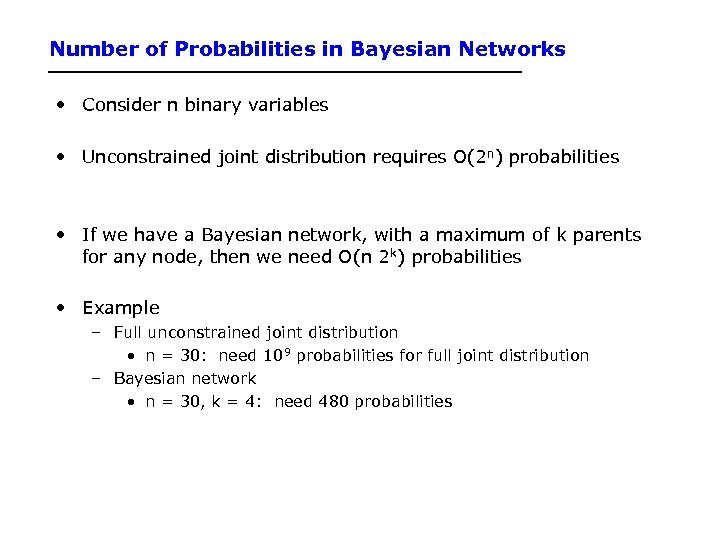 Number of Probabilities in Bayesian Networks • Consider n binary variables • Unconstrained joint