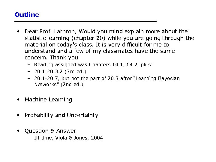 Outline • Dear Prof. Lathrop, Would you mind explain more about the statistic learning
