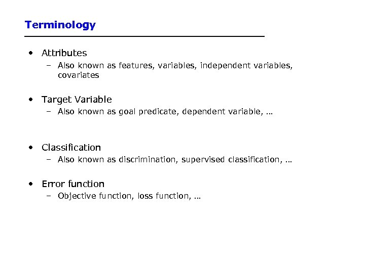 Terminology • Attributes – Also known as features, variables, independent variables, covariates • Target