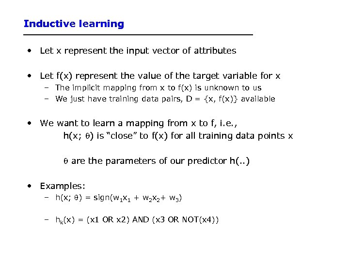 Inductive learning • Let x represent the input vector of attributes • Let f(x)