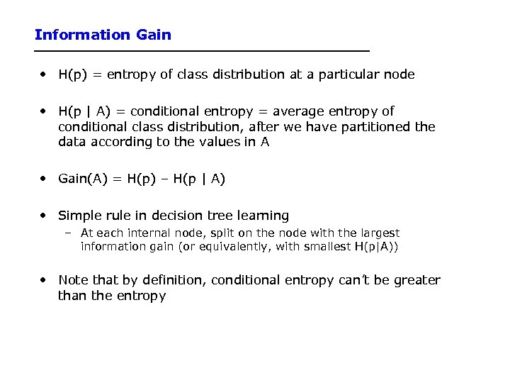 Information Gain • H(p) = entropy of class distribution at a particular node •