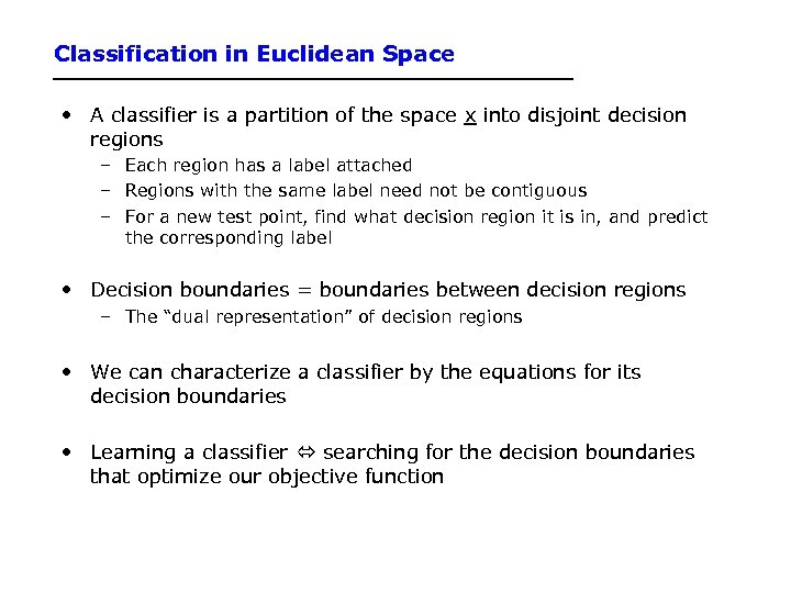 Classification in Euclidean Space • A classifier is a partition of the space x