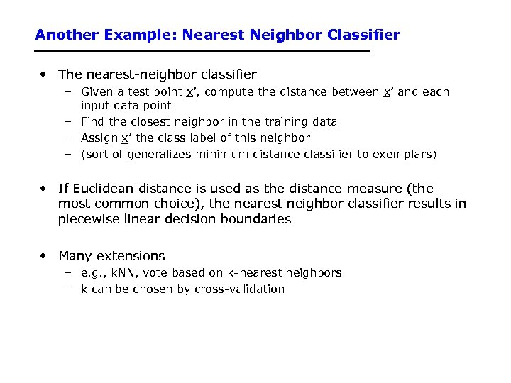 Another Example: Nearest Neighbor Classifier • The nearest-neighbor classifier – Given a test point