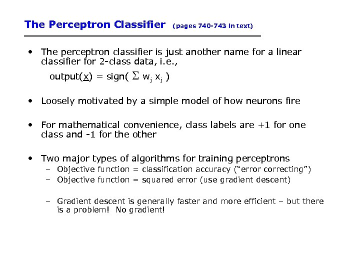 The Perceptron Classifier (pages 740 -743 in text) • The perceptron classifier is just