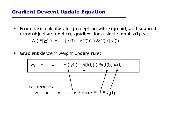 Gradient Descent Update Equation • From basic calculus, for perceptron with sigmoid, and squared