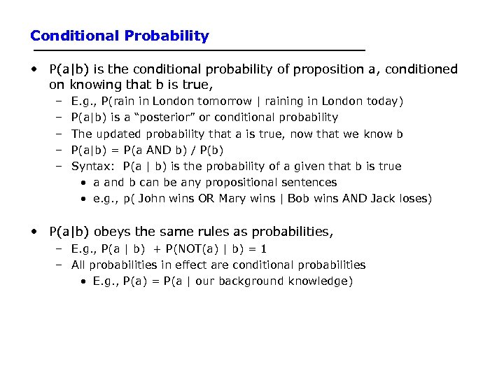 Conditional Probability • P(a|b) is the conditional probability of proposition a, conditioned on knowing