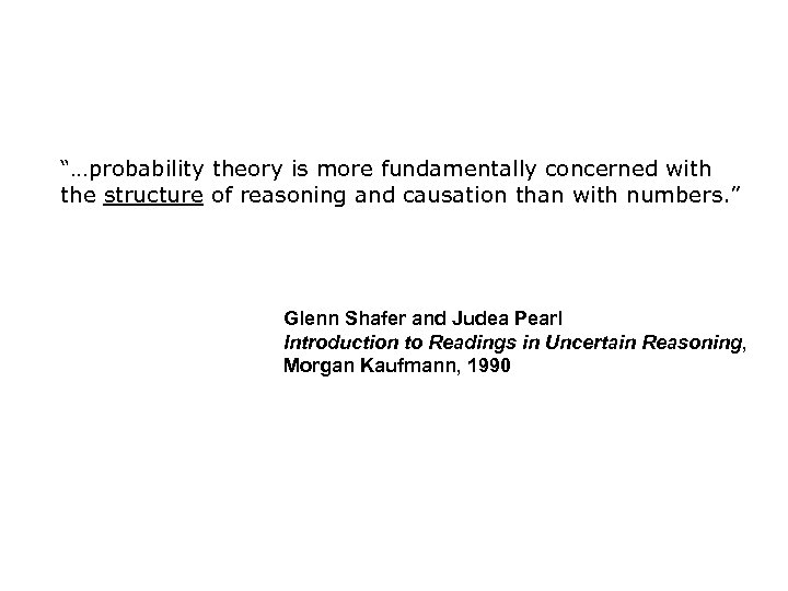 """…probability theory is more fundamentally concerned with the structure of reasoning and causation than"