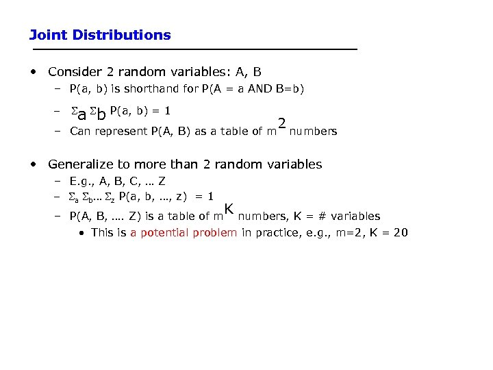 Joint Distributions • Consider 2 random variables: A, B – P(a, b) is shorthand