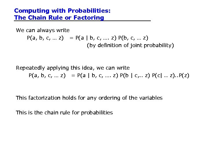 Computing with Probabilities: The Chain Rule or Factoring We can always write P(a, b,