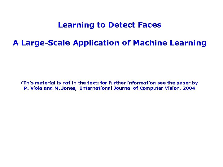 Learning to Detect Faces A Large-Scale Application of Machine Learning (This material is not