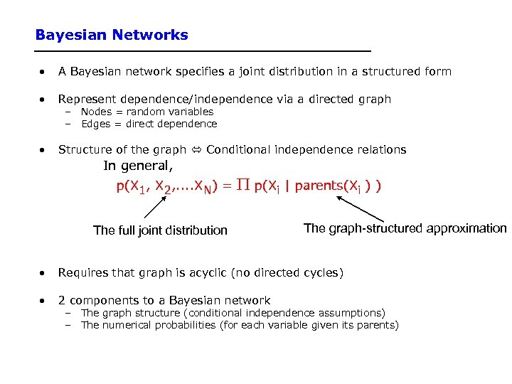 Bayesian Networks • A Bayesian network specifies a joint distribution in a structured form