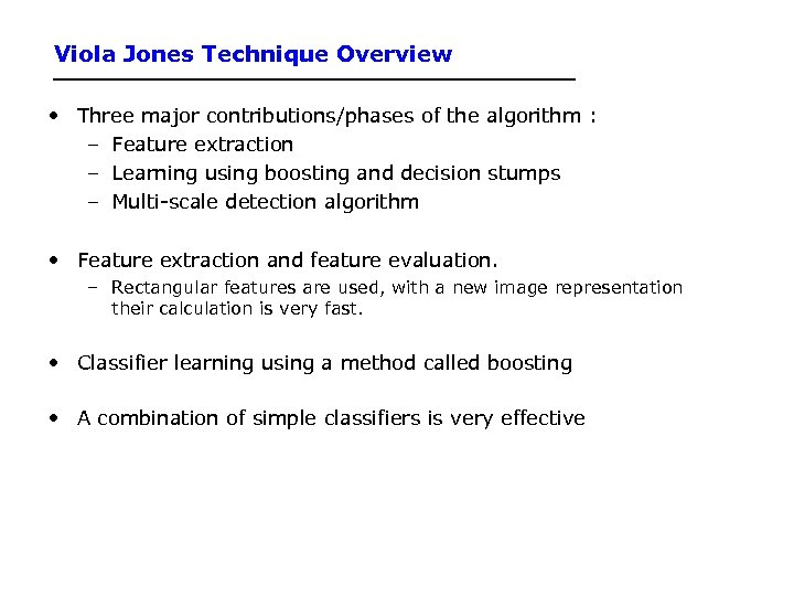Viola Jones Technique Overview • Three major contributions/phases of the algorithm : – Feature