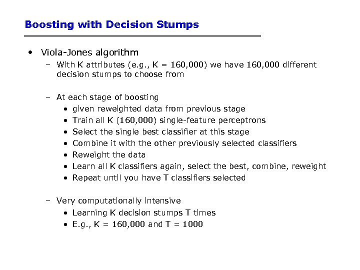 Boosting with Decision Stumps • Viola-Jones algorithm – With K attributes (e. g. ,