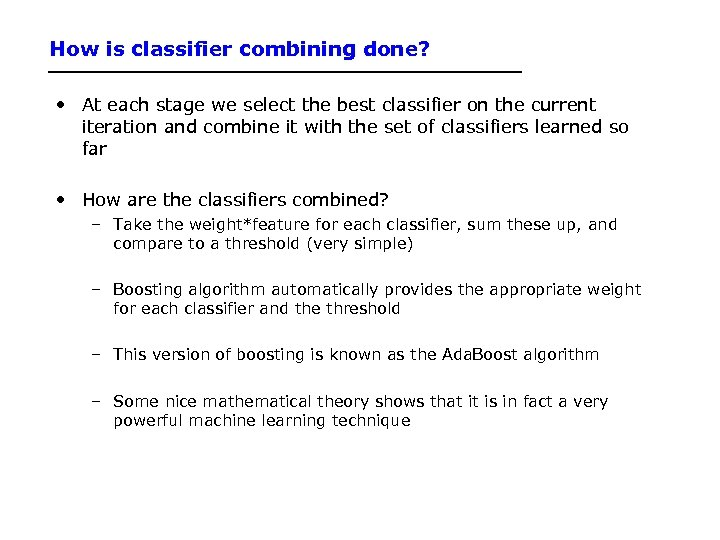 How is classifier combining done? • At each stage we select the best classifier