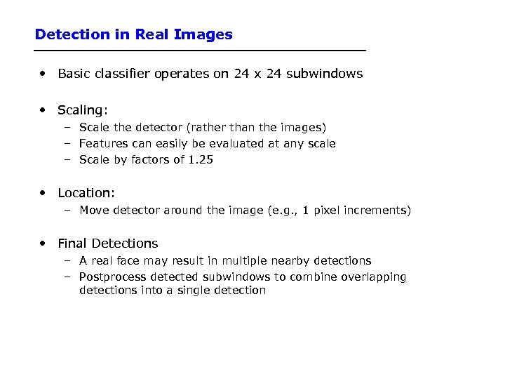 Detection in Real Images • Basic classifier operates on 24 x 24 subwindows •