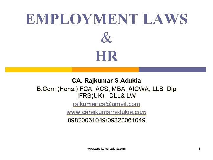 EMPLOYMENT LAWS & HR CA. Rajkumar S Adukia B. Com (Hons. ) FCA, ACS,