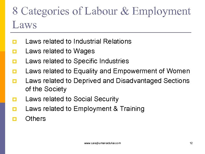 8 Categories of Labour & Employment Laws p p p p Laws related to