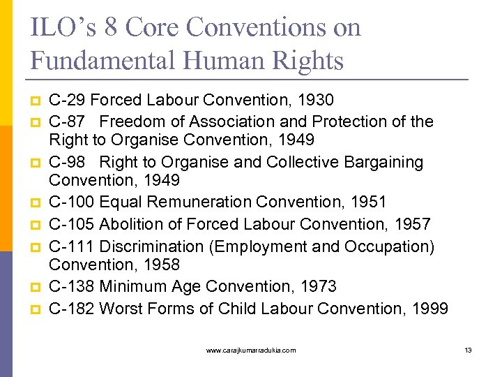 ILO's 8 Core Conventions on Fundamental Human Rights p p p p C-29 Forced