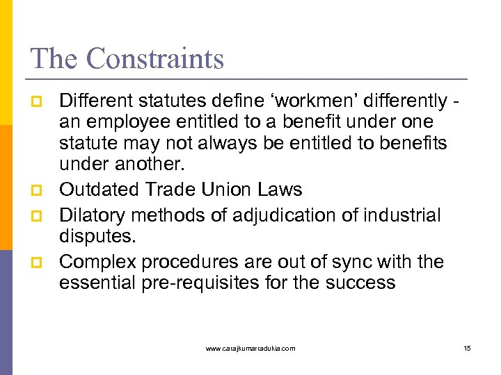 The Constraints p p Different statutes define 'workmen' differently - an employee entitled to