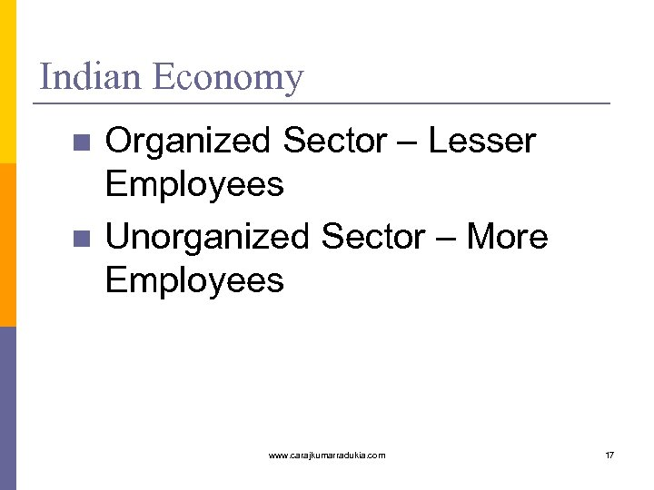 Indian Economy n n Organized Sector – Lesser Employees Unorganized Sector – More Employees