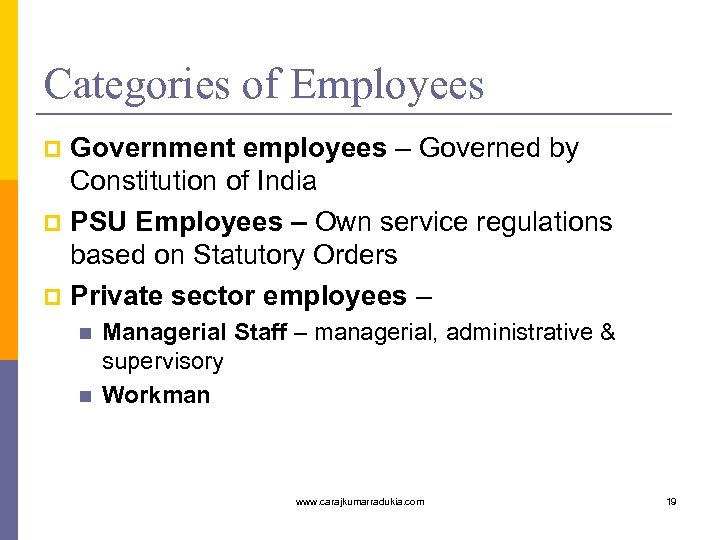Categories of Employees Government employees – Governed by Constitution of India p PSU Employees