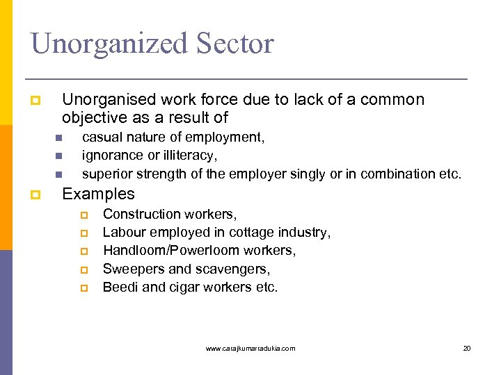 Unorganized Sector Unorganised work force due to lack of a common objective as a