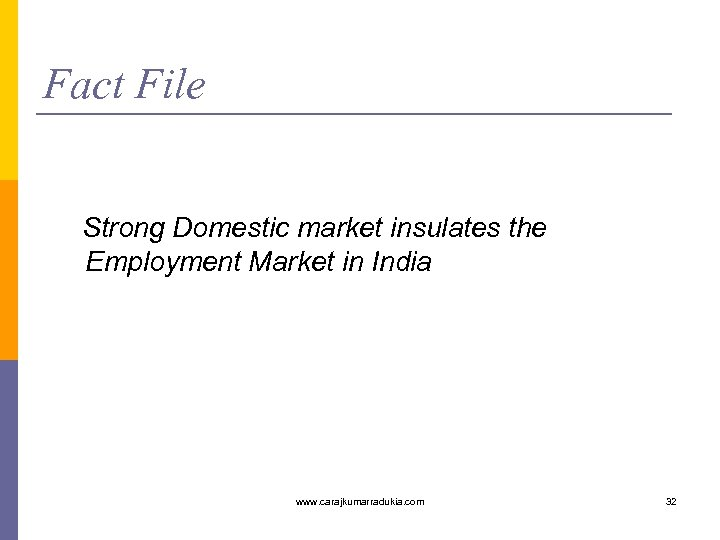Fact File Strong Domestic market insulates the Employment Market in India www. carajkumarradukia. com