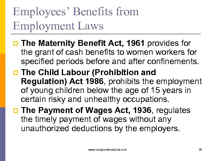 Employees' Benefits from Employment Laws The Maternity Benefit Act, 1961 provides for the grant