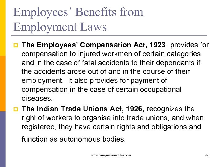 Employees' Benefits from Employment Laws p p The Employees' Compensation Act, 1923, provides for