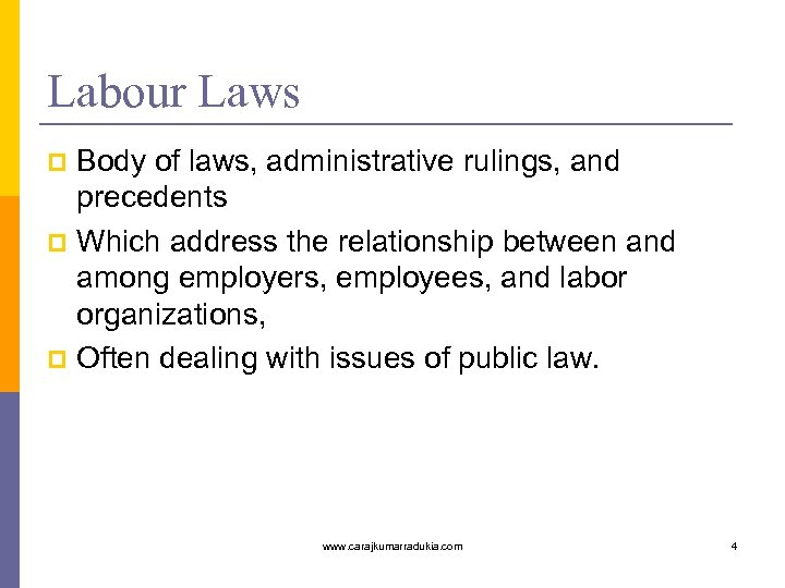 Labour Laws Body of laws, administrative rulings, and precedents p Which address the relationship