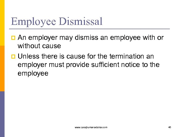 Employee Dismissal An employer may dismiss an employee with or without cause p Unless