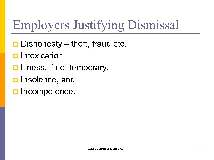 Employers Justifying Dismissal Dishonesty – theft, fraud etc, p Intoxication, p Illness, if not