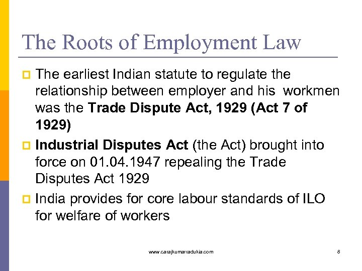 The Roots of Employment Law The earliest Indian statute to regulate the relationship between