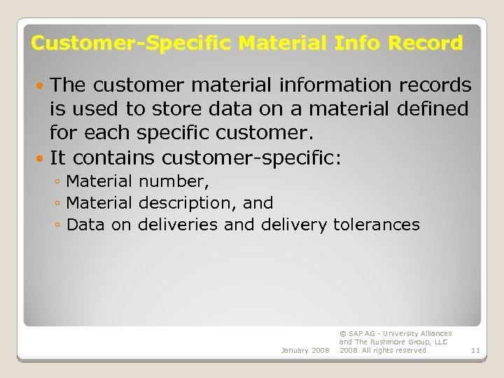 Customer-Specific Material Info Record The customer material information records is used to store data