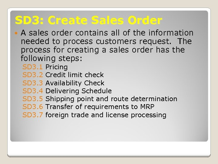 SD 3: Create Sales Order A sales order contains all of the information needed
