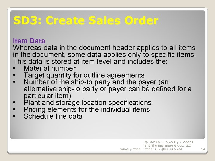 SD 3: Create Sales Order Item Data Whereas data in the document header applies